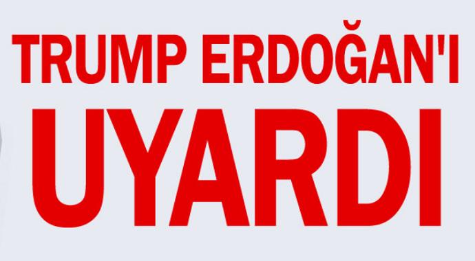 ABD Başkanı Donald Trump, Başkan Erdoğan'ı uyardı