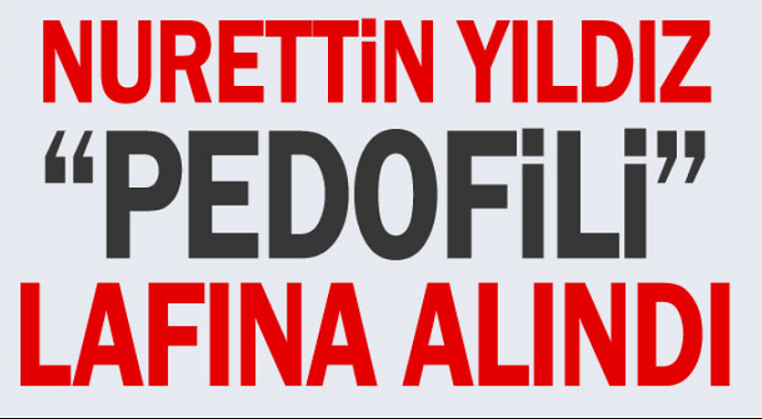 """Doku Vakfı Onursal Başkanı Nurettin Yıldız """"pedofili"""" lafına alındı"""
