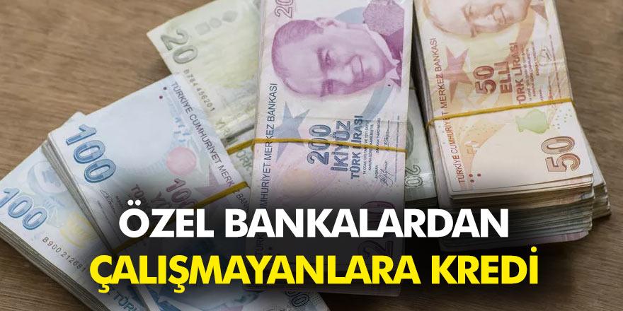 Akbank, Denizbank, İş Bankası ve QNB Finansbank çalışmayanlara kredi imkanı