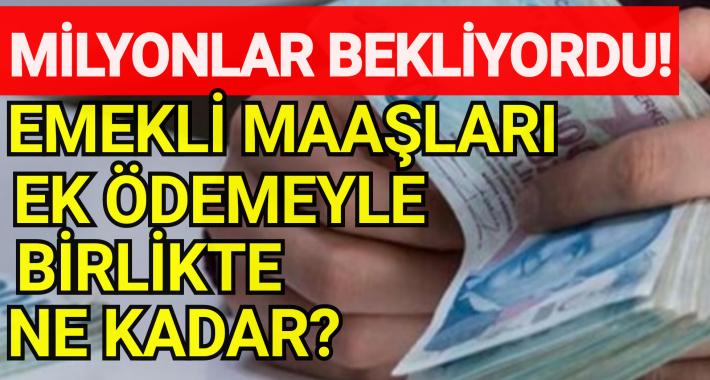 Milyonların gözü oradaydı! SSK SGK ve Bağkur emekli maaşları ek ödemeyle kaç lira oldu? Emekli maaşı taban ve tavan ücretleri... .