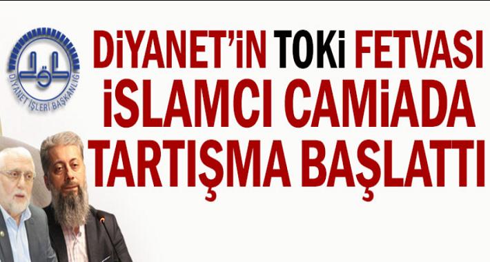 Diyanet'in TOKİ fetvası İslamcı camiada tartışma başlattı! Kredi ile TOKi'den ev almak caiz mi?