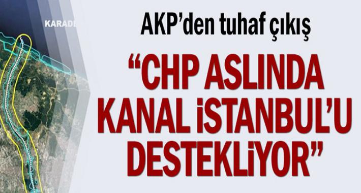 """AKP'den tuhaf çıkış... """"CHP aslında Kanal İstanbul'u destekliyor"""""""