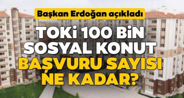 TOKİ 100 bin konut projesi başvuru sayısı ne kadar? 2020 TOKİ sosyal konutlarına kaç kişi başvurdu?