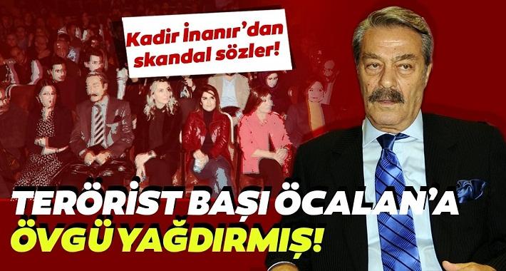 Kadir İnanır terörist başı Öcalan'a övgü yağdırmış! Kadir İnanır'a tepki büyüyor!