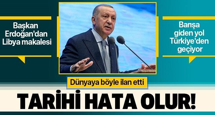Son dakika: Başkan Erdoğan'dan Libya makalesi: 'Tarihi bir hata olacaktır'