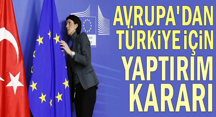 Avrupa'dan Türkiye için yaptırım kararı! İşte yaptırım kararları ve Açıklamaları