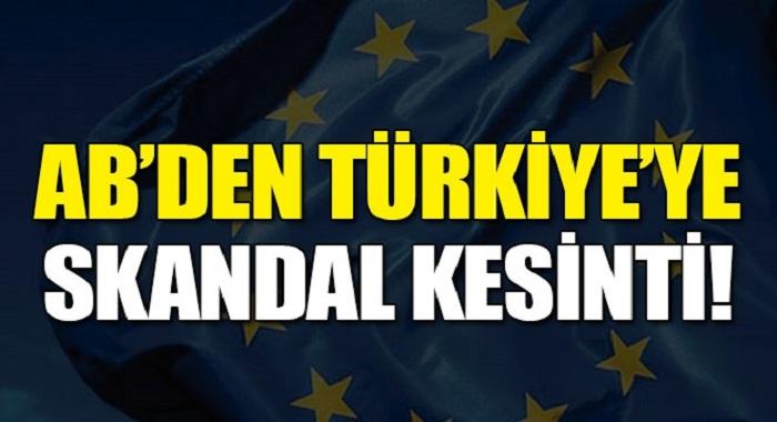 AB'den Türkiye'ye skandal kesinti