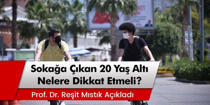 Prof. Dr. Reşit Mıstık Açıkladı: Sokağa çıkan 20 yaş altı nelere dikkat etmeli
