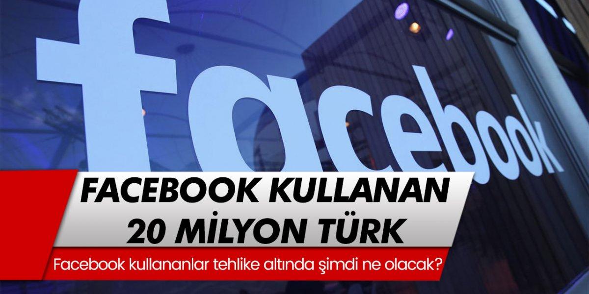 Facebook kullanan 20 milyon Türk tehlike altında! Şimdi ne olacak?