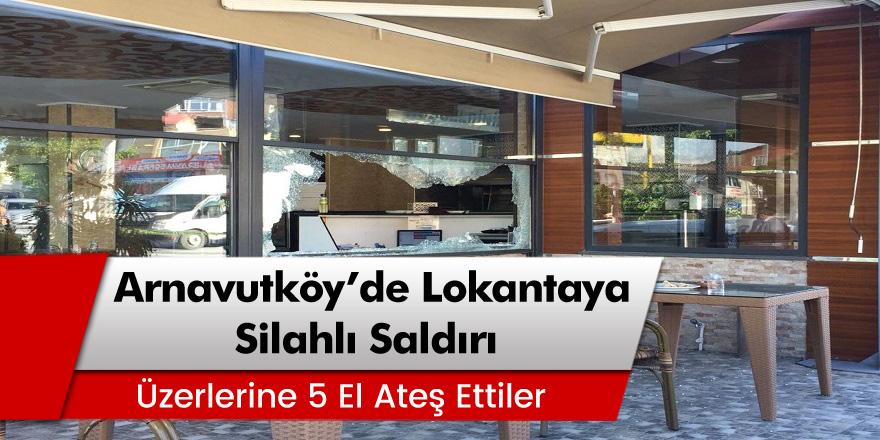 Arnavutköy'de Lokantaya Pompalı Tüfekli Saldırı!