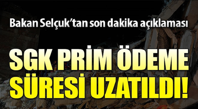 Bakan Selçuk'tan son dakika açıklaması: SGK prim ödeme süresi uzatıldı!
