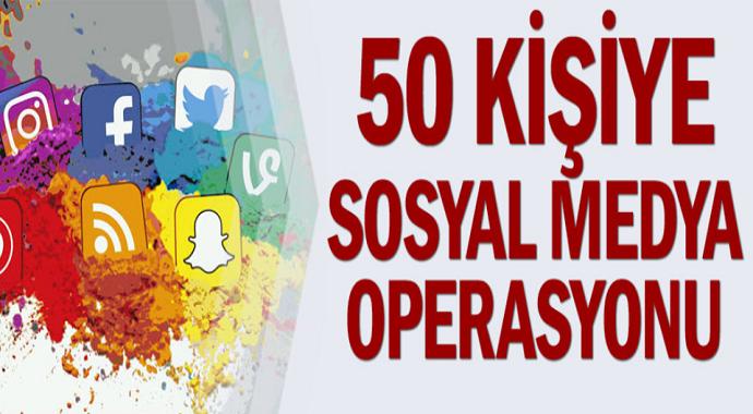 Provokatif paylaşım yaptığı iddia edilen 50 kişiye sosyal medya operasyonu