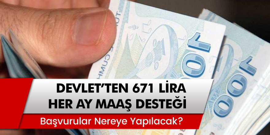 Müjde Devlet'ten Her Ay 671 Lira Maaş Desteği! Başvurular Nereye Yapılacak?