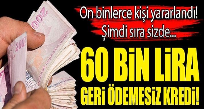 On binlerce kişi yararlandı şimdi sıra sizde 60 bin lira geri ödemesiz kredi!