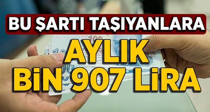 Bu Şartı Taşıyanlara Aylık Bin 907 Lira Alacak!