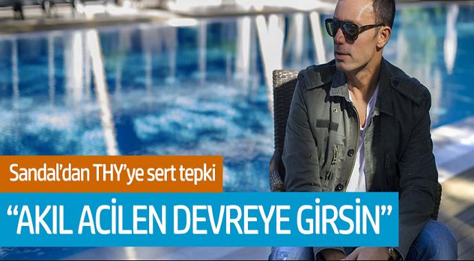 Mustafa Sandal'dan THY'ye Sert Tepki! 'Akıl Acilen Devreye Girsin'