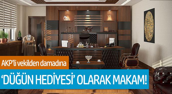 AKP'li vekilden damadına düğün hediyesi olarak makam!
