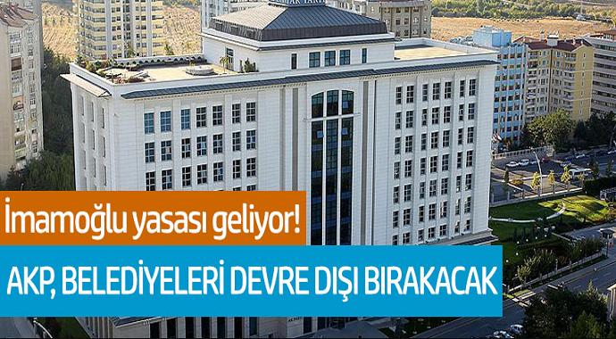 İmamoğlu yasası geliyor! AKP, belediyeleri devre dışı bırakacak