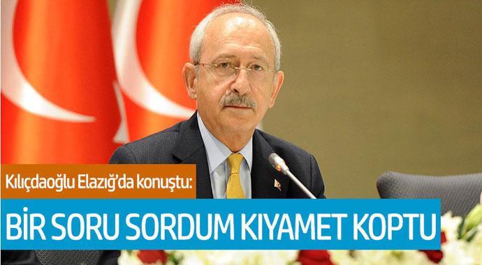 Kemal Kılıçdaroğlu Elazığ'da konuştu: Bir soru sordum kıyamet koptu