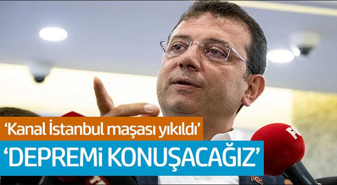 Ekrem İmamoğlu: Kanal İstanbul Maşası Yıkıldı! 'Depremi Konuşacağız'