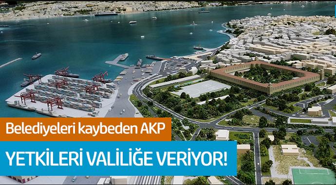 Belediyeleri Kaybeden AKP Yetkileri Valiliğe Veriyor