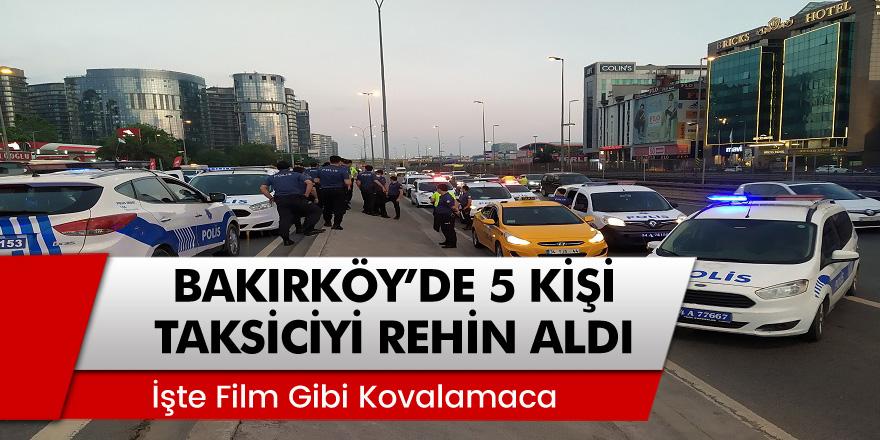 Bakırköy'de 5 şahıs taksiciyi rehin aldı! Kovalamaca sonrası kıskıvrak yakalandılar