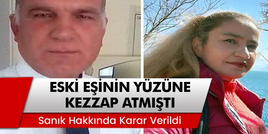 Antalya'da boşandığı eşinin yüzüne kezzap atan sanık için karar verildi