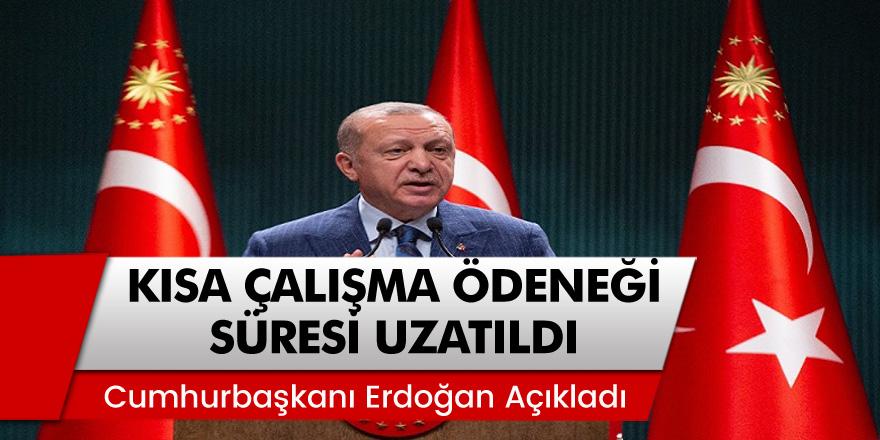 Cumhurbaşkanı Erdoğan Açıkladı: Kısa Çalışma Ödeneğinden Yararlanların Süresi Uzatıldı