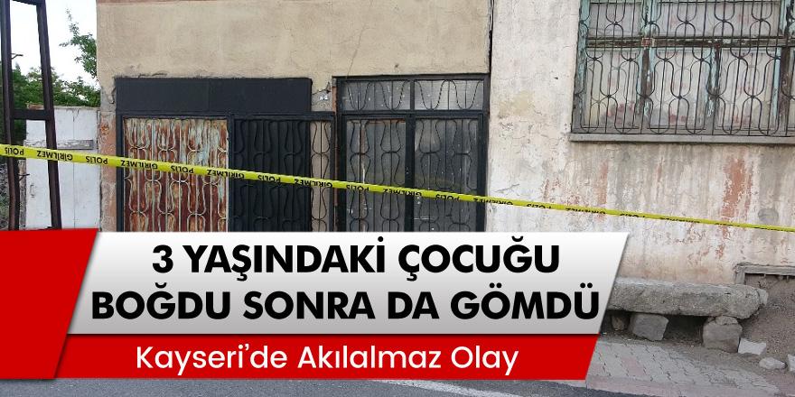 Kayseri'de 3 yaşındaki Alperen'i öldürdü sonra da mezarlığa gömdü!