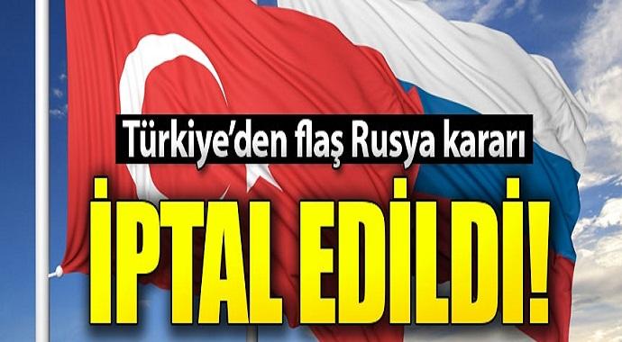 Türkiye'den flaş Rusya kararı! Süresiz iptal edildi