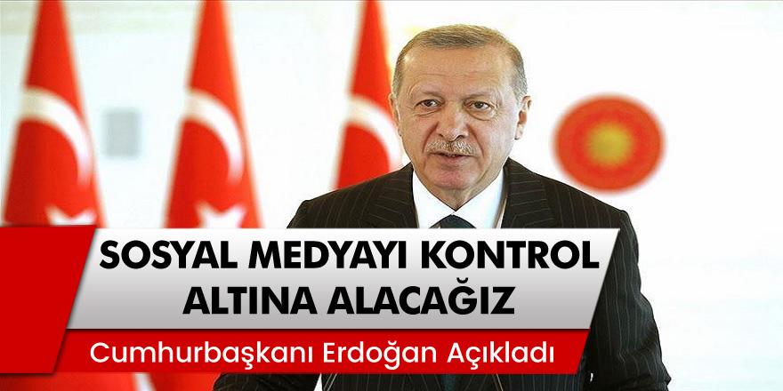 Cumhurbaşkanı Erdoğan Açıkladı: Sosyal Medyayı Kontrol Altına Alacağız