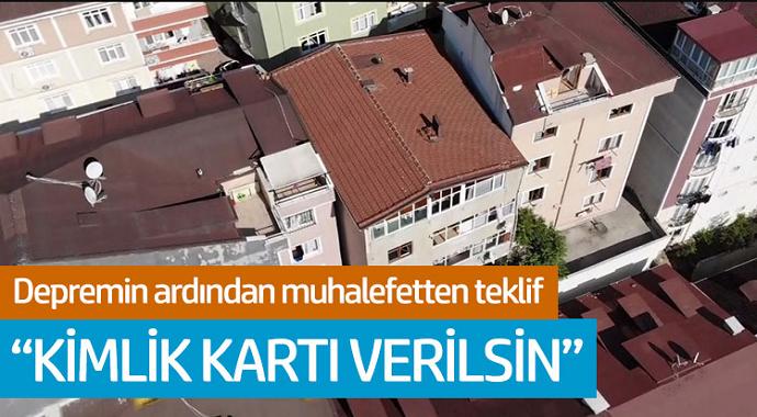 Depremin ardından muhalefetten teklif: 'Kimlik kartı verilsin'