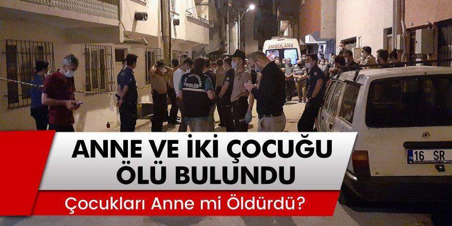 Bursa'da Anne ve 2 çocuğu yatağın üzerinde ölü bulundu! Çocukları anne mi öldürdü?