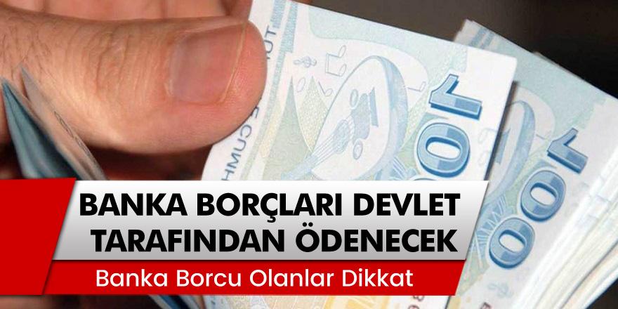 Banka Borçları Devlet Tarafından Ödenecek! Banka Borcunuz Varsa Hemen Detaylara Göz Atın…