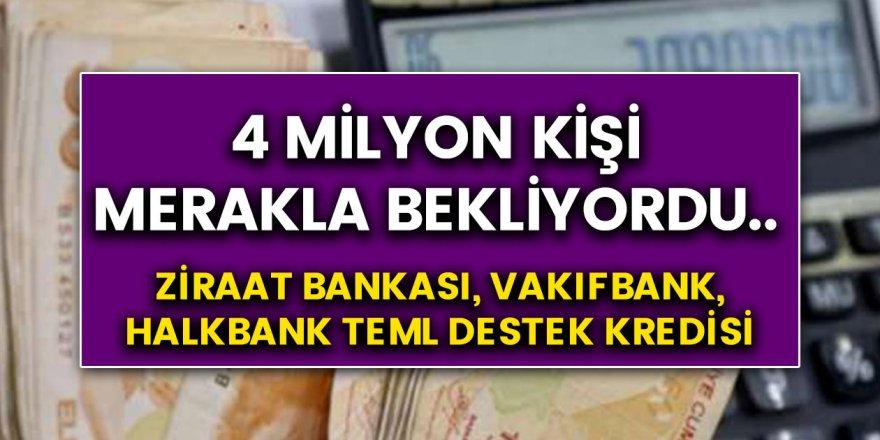 Halkbank, Vakıfbank, Ziraat bankası temel destek kredisi 4 milyon kişinin değerlendirmesinin merakla beklediği kredi...
