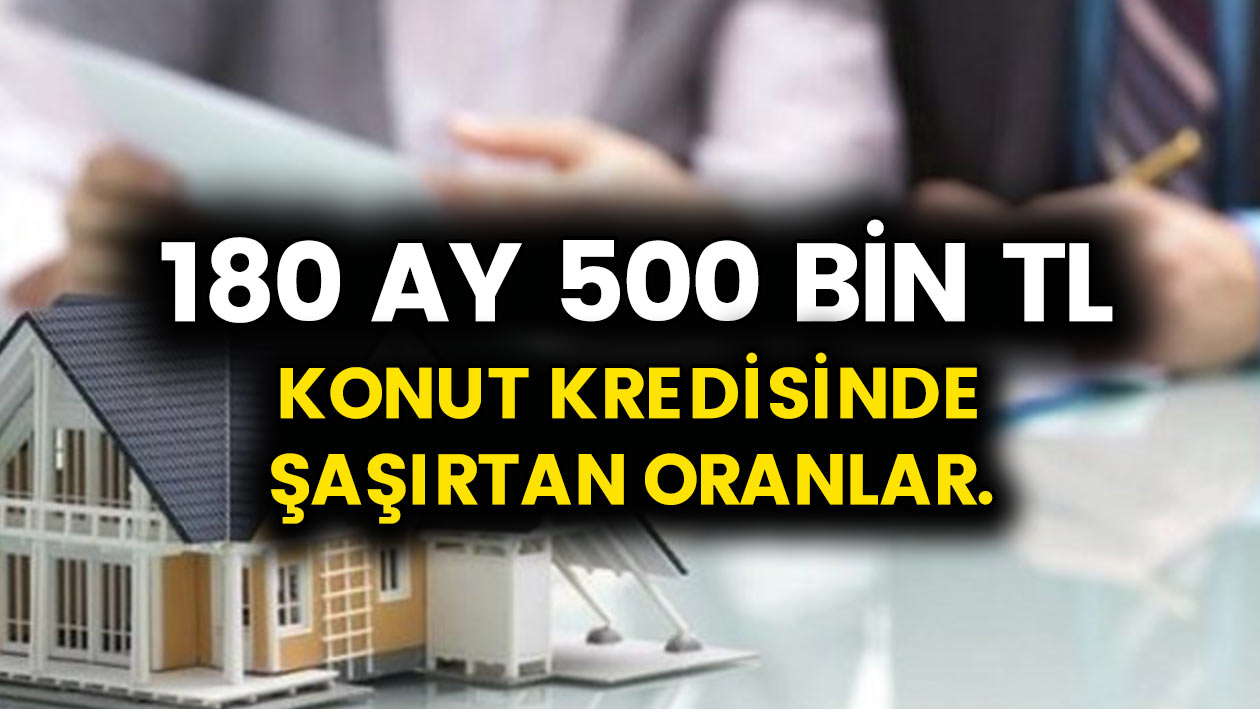 Garanti bankası, Vakıfbank, Halkbank ve Ziraat bankası..! 180 ay vade 500 bin konut kredisinde  şok oranlar..!