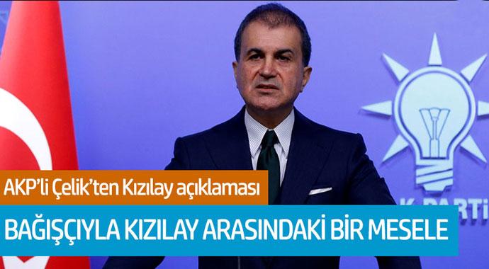 AKP'li Çelik'ten Kızılay açıklaması: Bağışçıyla Kızılay arasındaki bir mesele