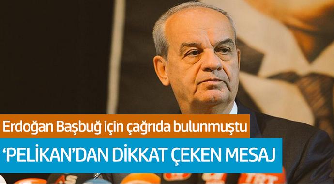 Erdoğan Başbuğ için çağrıda bulunmuştu! 'Pelikan'dan dikkat çeken mesaj