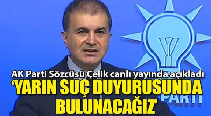 AK Parti Sözcüsü Çelik canlı yayında açıkladı! 'Yarın suç duyurusunda bulunulacak'