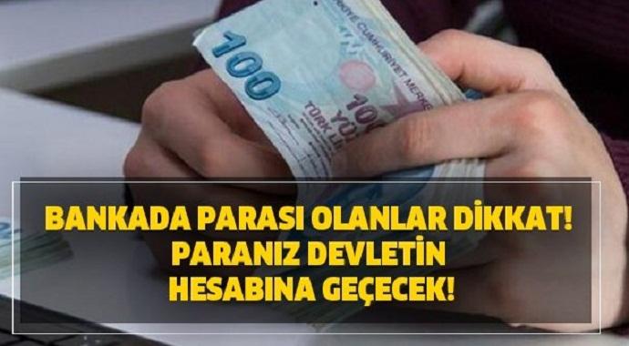 Bankada parası olan milyonlarca kişiyi ilgilendiriyor Paranız devletin hesabına geçecek!