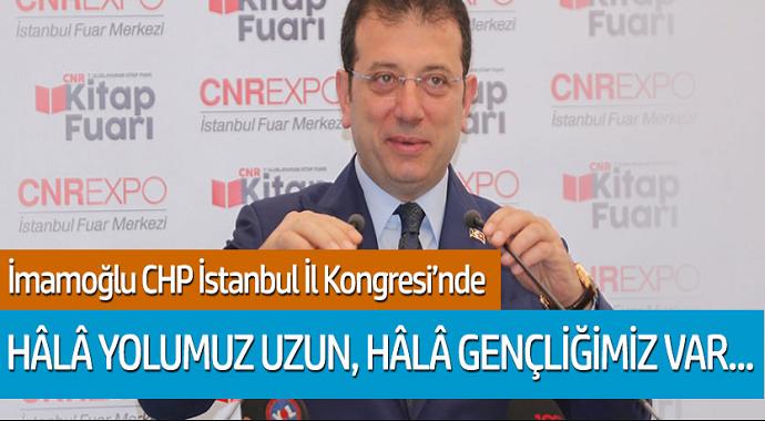 İmamoğlu CHP İstanbul İl Kongresi'nde 'Hala yolumuz uzun, hala gençliğimiz var...'