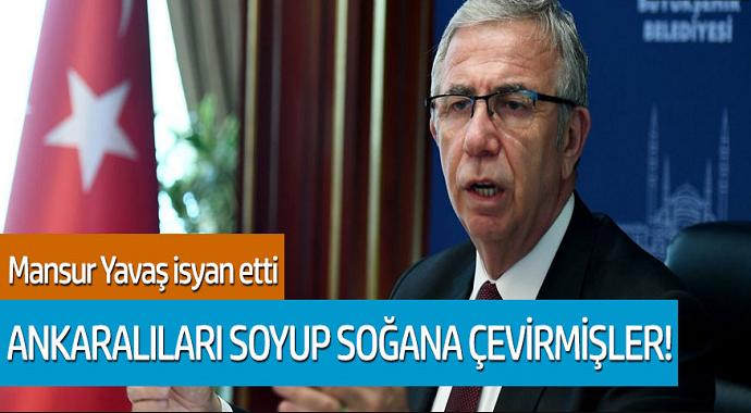 Mansur Yavaş isyan etti! Ankaralıları soyup soğana çevirmişler!