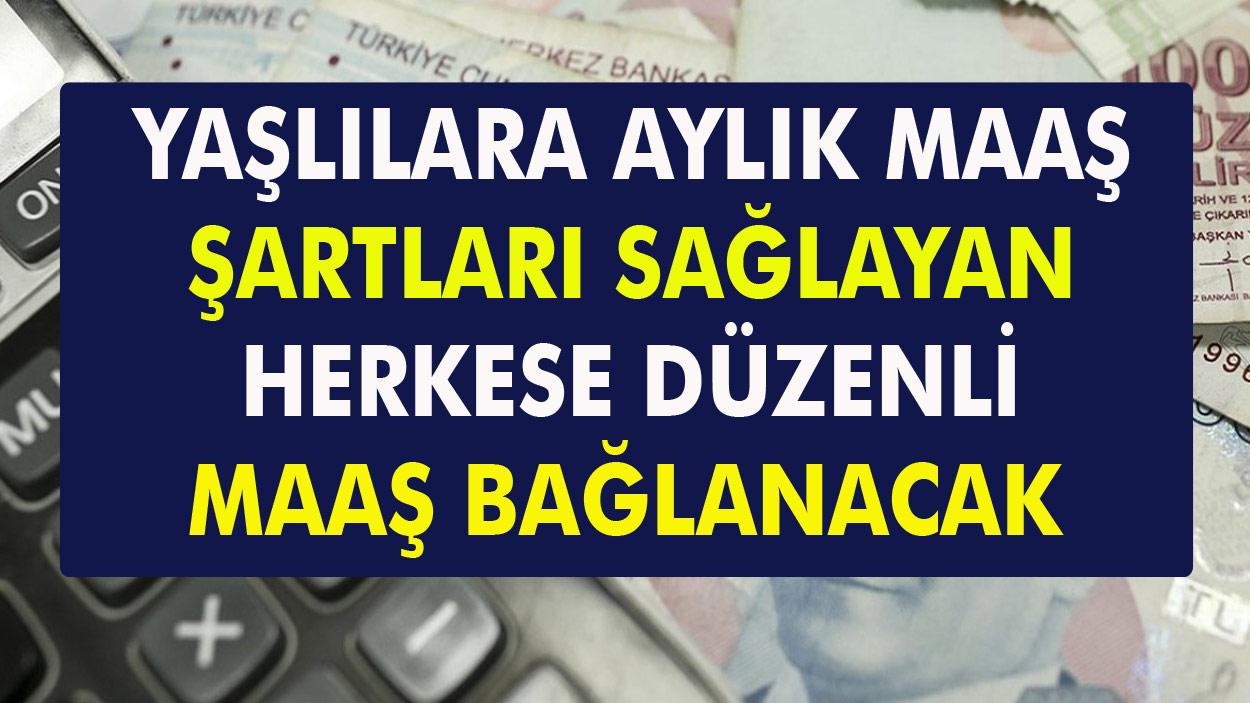 Yaşlılar İçin Aylık Bağlanıyor! Şartları karşılayan herkese her ay maaş…