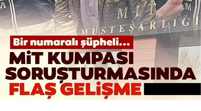 FETÖ'nün ''7 Şubat MİT kumpası'na yönelik soruşturmada flaş gelişme