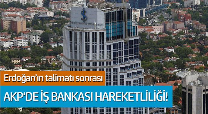 Erdoğan'ın talimatı sonrası AKP'de İş Bankası hareketliliği