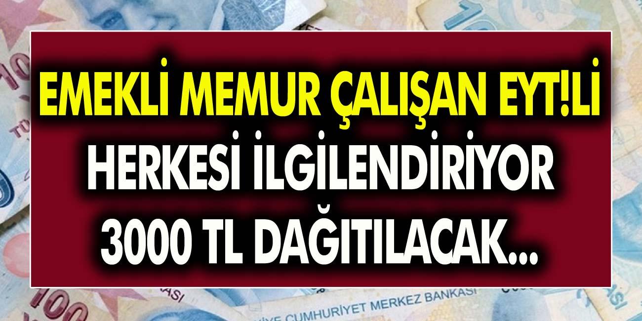 Emekli, memur, çalışan,EYT'Lİ  herkesi ilgilendiriyor… 3000 TL dağıtılacak!