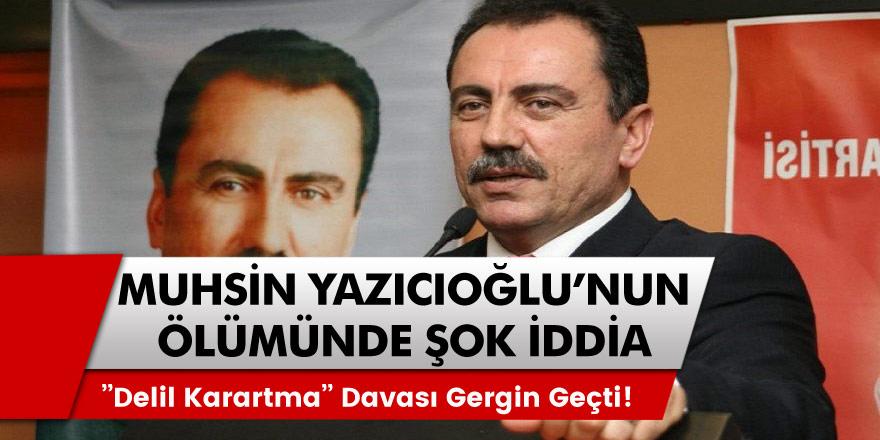 Muhsin Yazıcıoğlu'nun ölümünde şok iddia! ''Delil Karartma'' davası gergin geçti