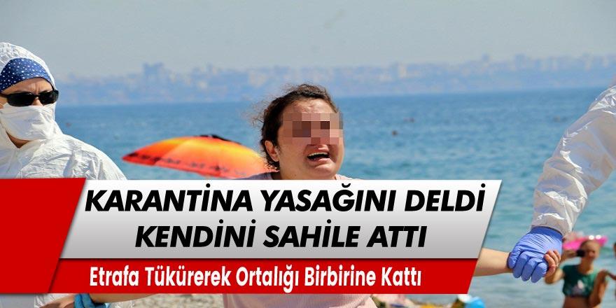 Antalya'da karantinadan kaçan kadın sahilde ortalığı birbirine kattı