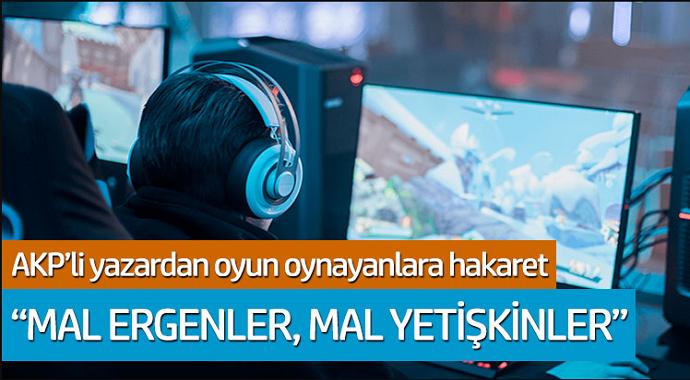AKP'li yazardan oyun oynayanlara hakaret
