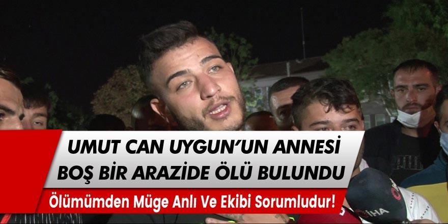 Aleyna Çakır'ın ölümü ile suçlanan Ümit Can Uygun'un annesi boş bir arazide kafasından vurulmuş olarak ölü bulundu!